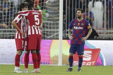 Barcelona vs Atletico Madrid lineups and team news: Messi ...