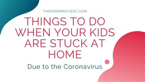 Things to Do When Your Kids are Stuck at Home The Mom Maven