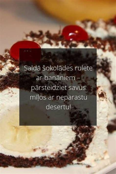 Saldā šokolādes rulete ar banāniem - pārsteidziet savus ...