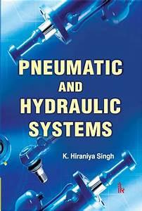 Pneumatic And Hydraulic Systems By K  Hiraniya Singh
