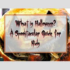 What Is Halloween? A Spooktacular Guide For Kids