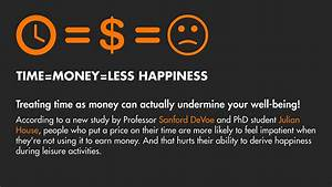 Time= Money= Less Happiness Study Finds - Rotman School of ...