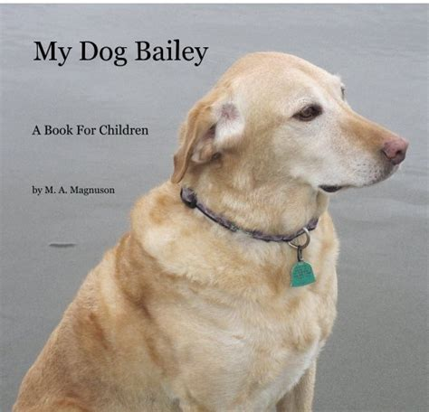 dog bailey    magnuson blurb books