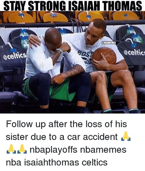 My Sister Died In A Car Accident Meme - stay strong isaiah thomas nbamemes qcelic celtics follow up after the loss of his sister due to