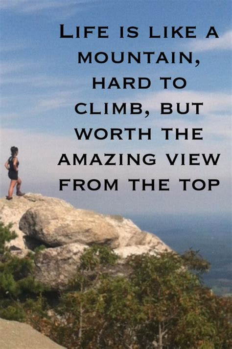 Life Is Like A Mountain Its Hard To Climb But Worth