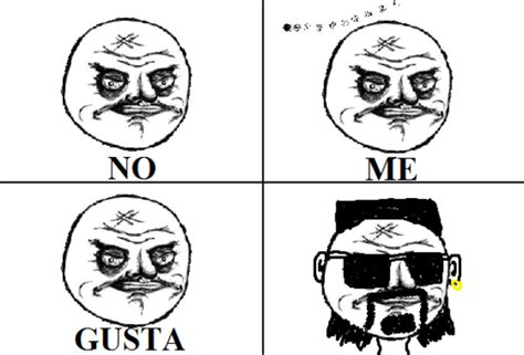 No Me Gusta Meme - image 151889 no me gusta know your meme