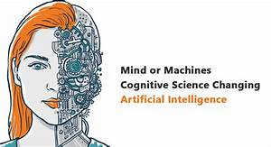 Mind or Machines Cognitive Science Changing Artificial ...