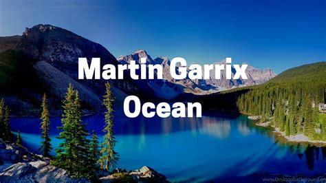 Ab eb you could put an ocean between our love, love, love bb cm it won't keep us apart. Martin Garrix - Ocean (ft.Khalid) (lyrics) - YouTube