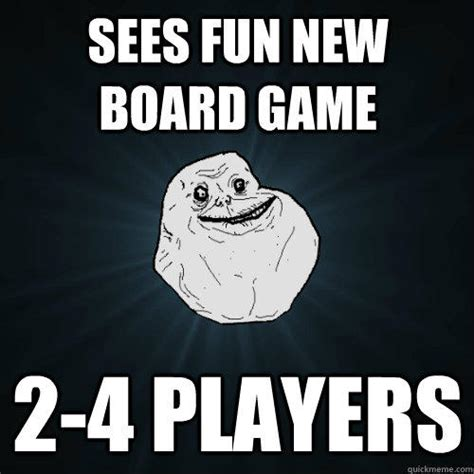Board Game Memes - sees fun new board game 2 4 players quickmeme
