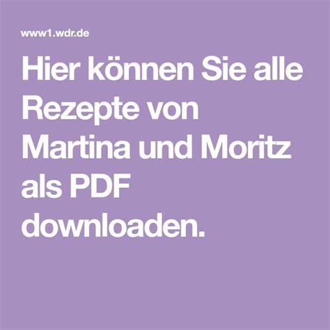 Doch die beiden sind nicht nur fernsehköche der ersten stunde, sondern auch passionierte kochbuchautoren und foodjournalisten. Hier können Sie alle Rezepte von Martina und Moritz als PDF downloaden. | Martina und moritz ...