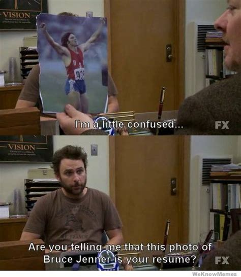 Its Always Sunny In Philadelphia Memes - its always sunny in philadelphia memes photo of bruce jenner is your resume its always