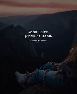 Wish list: peace of mind. —via Quotes... - Quotes 'nd ...