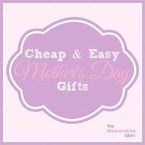Cheap & Easy Mother's Day Gifts - The Exhausted Mom