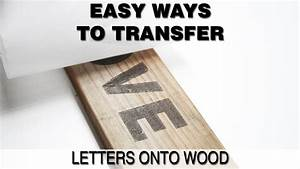 print onto wood or easy ways to transfer words onto wood With how to put pictures on wood letters