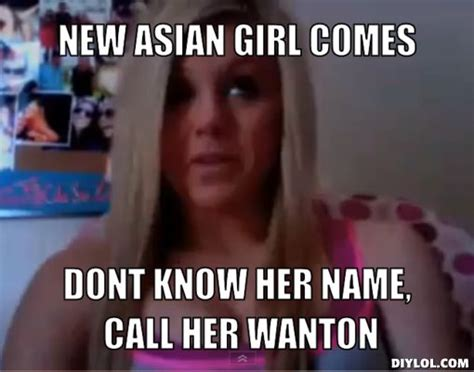 Asian Girls Meme - racist ucla girl meme generator new asian girl comes dont know her name call her wanton 9b7a17