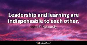 Leadership and learning are indispensable to each other ...