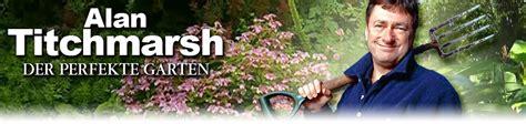 Der Perfekte Garten Alan Titchmarsh alan titchmarsh der perfekte garten news termine