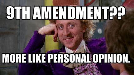 Personal Meme Generator - meme creator 9th amendment more like personal opinion meme generator at memecreator org
