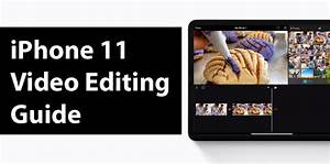 Iphone 11 Video Editing Guide