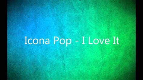 I Love It (lyrics In Description)