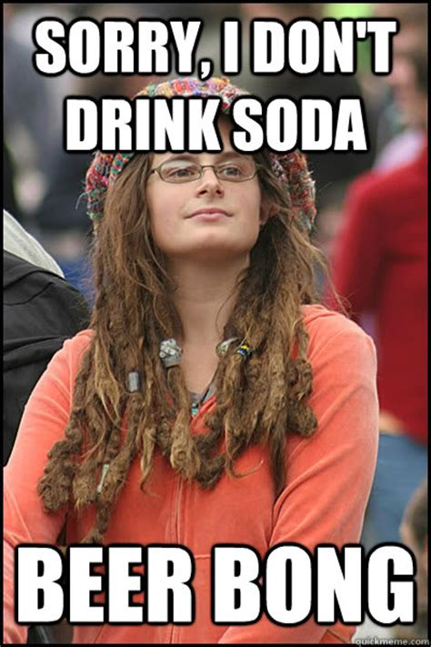 Beer Bong Meme - sorry i don t drink soda beer bong college liberal quickmeme