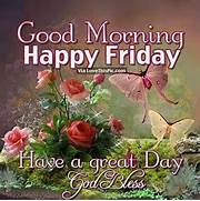 Good Morning  Happy Friday Pictures  Photos  and Images for Facebook      Good Morning Happy Friday Images