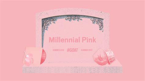 millennial pink  lost  cool prepare