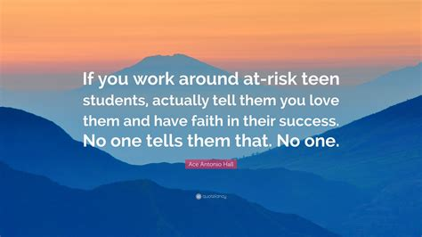 ace antonio hall quote   work   risk teen