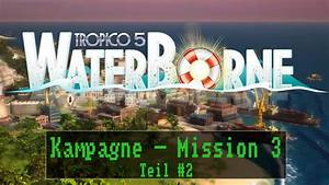 Tropico 5 Deutsch Umstellen : tropico 5 waterborne mission 3 einheizen teil 2 deutsch kampagne youtube ~ Bigdaddyawards.com Haus und Dekorationen