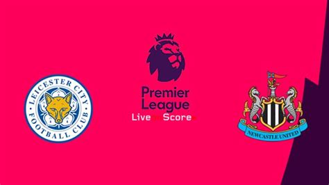 Leicester vs Newcastle Preview and Prediction Live stream ...