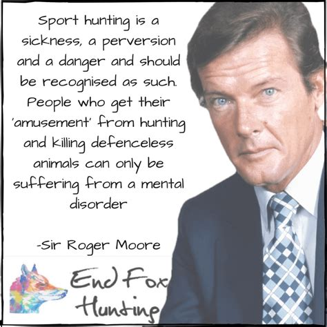 roger moore hunting quote what celebrities say about fox hunting end fox hunting