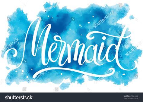mermaid hand written lettering  watercolor stock vector