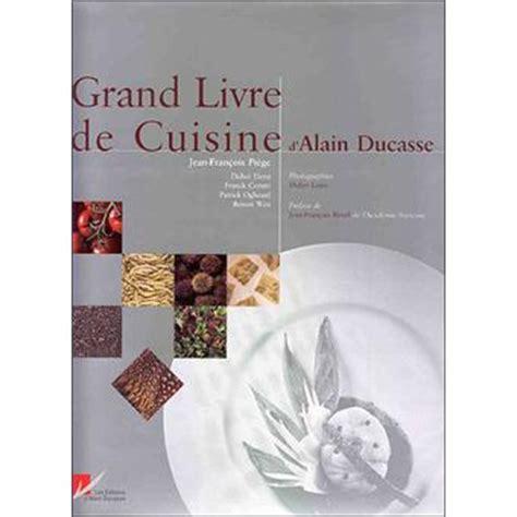 livre cuisine ducasse grand livre de cuisine broché alain ducasse achat