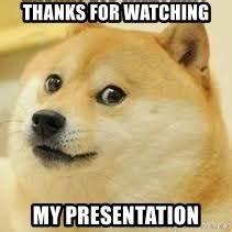 Thanks for watching my presentation - dogeee | Meme Generator