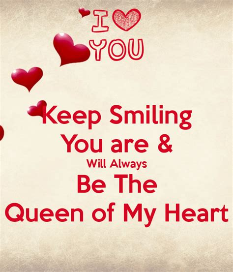 Keep Smiling You Are & Will Always Be The Queen Of My