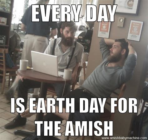 2014 Funny Memes - earth day 2014 meme amish baby machine podcast