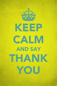 Keep Calm and Say Thank You