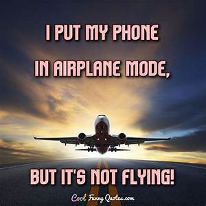 I put my phone ... Cute Aviation Quotes