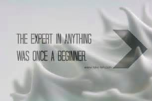 The Expert in Anything Was Once a Beginner Quote