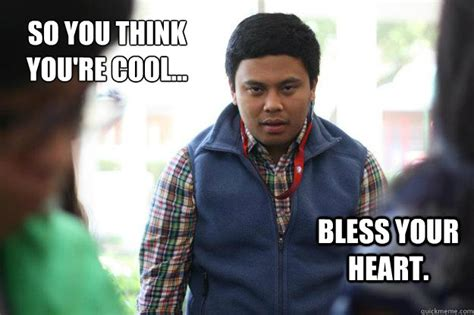 Bless Your Heart Meme - so you think you re cool bless your heart phan quickmeme