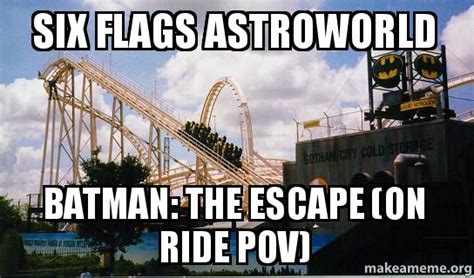 Six Flags Meme - six flags astroworld batman the escape on ride pov make a meme