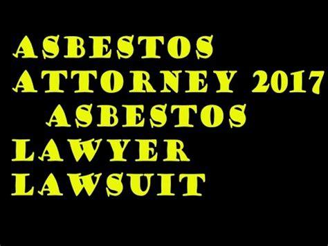 asbestos lawyer mesothelioma asbestos attorney 2017 asbestos lawyer asbestos lawyer