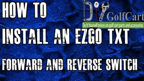 Ezgo Forward Reverse Switch How Install Golf Cart