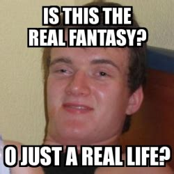 True Life Meme Generator - meme stoner stanley is this the real fantasy o just a real life 3298165