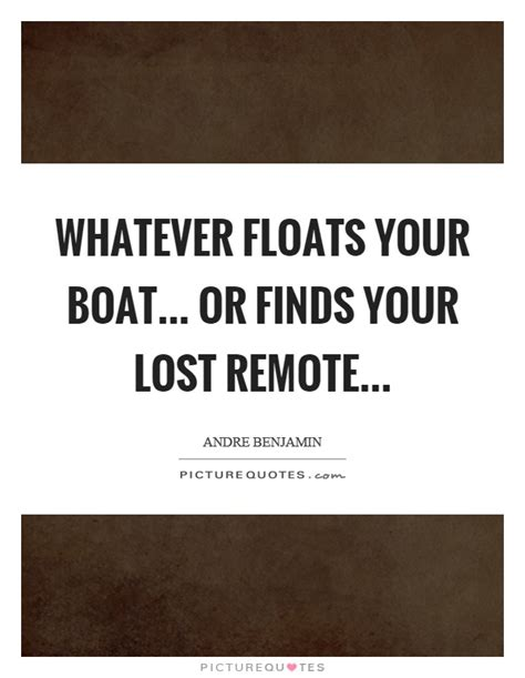 Floats Your Boat Sayings what are phrases like whatever floats your boat