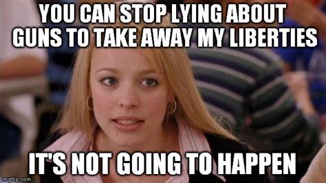 Quit Lying Meme - stealing liberty imgflip