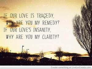 Nice Clarity Quotes ~If Our Love Is Tragedy, Why Are You ...