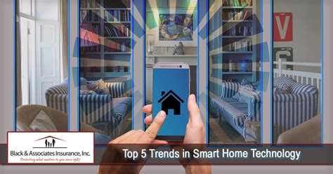 top 5 trends in smart home technology black associates insurance