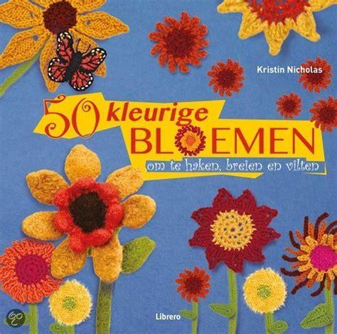 bloemen haken breien boek 50 kleurige bloemen om te haken breien en vilten gratis