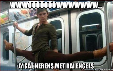 Gat Meme - wwwooooooowwwwwww jy gat nerens met dai engels make a meme